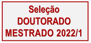 Processo Seletivo Mestrado Acadêmico e Doutorado – Turma 2022/1